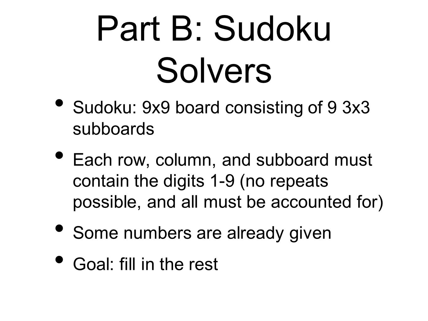 Part B: Sudoku Solvers Sudoku: 9x9 board consisting of 9 3x3 subboards Each row, column, and subboard must contain the digits 1-9 (no repeats possible