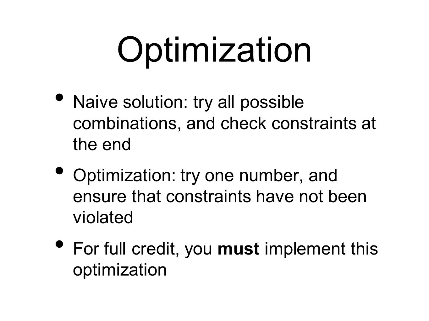 Optimization Naive solution: try all possible combinations, and check constraints at the end Optimization: try one number, and ensure that constraints