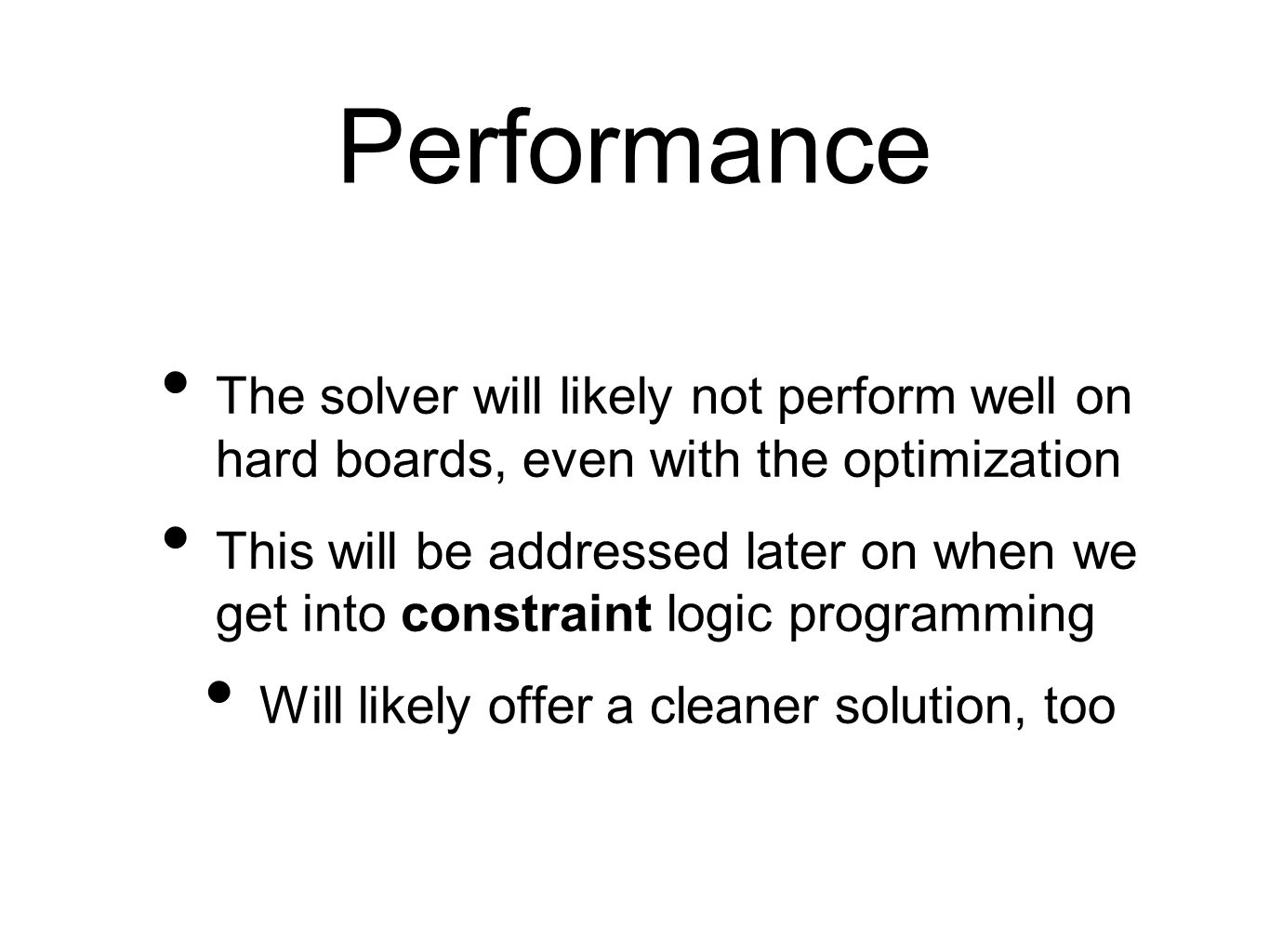 Performance The solver will likely not perform well on hard boards, even with the optimization This will be addressed later on when we get into constr