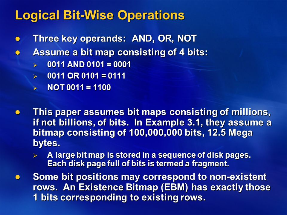 Logical Bit-Wise Operations Three key operands: AND, OR, NOT Three key operands: AND, OR, NOT Assume a bit map consisting of 4 bits: Assume a bit map
