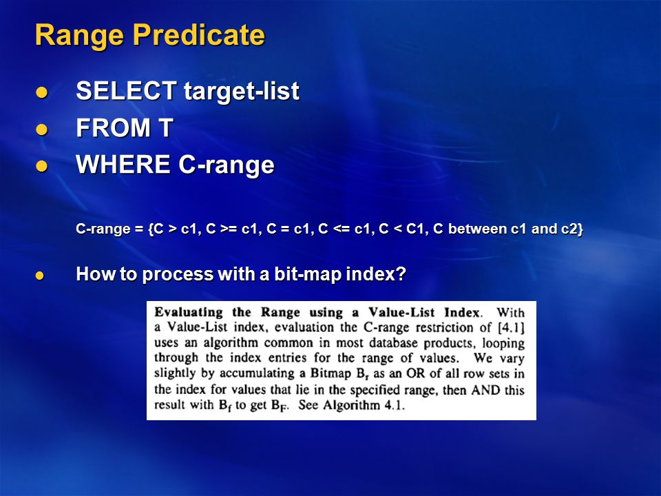 Range Predicate SELECT target-list SELECT target-list FROM T FROM T WHERE C-range WHERE C-range C-range = {C > c1, C >= c1, C = c1, C c1, C >= c1, C =