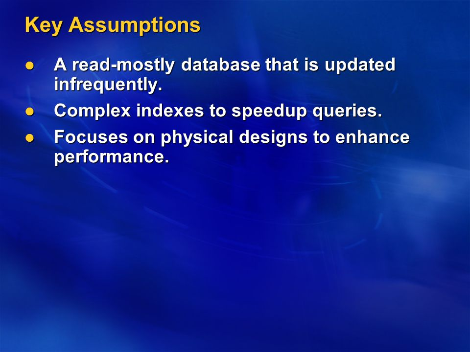 Key Assumptions A read-mostly database that is updated infrequently.