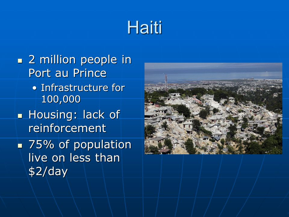 Haiti 2 million people in Port au Prince 2 million people in Port au Prince Infrastructure for 100,000Infrastructure for 100,000 Housing: lack of rein