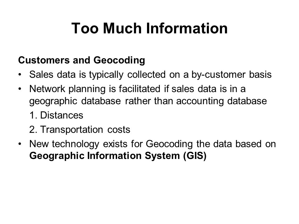 Too Much Information Customers and Geocoding Sales data is typically collected on a by-customer basis Network planning is facilitated if sales data is