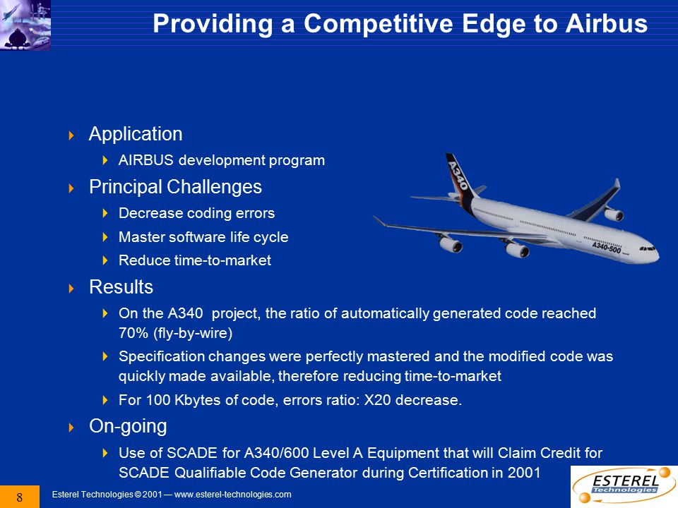 8 Esterel Technologies © 2001 — www.esterel-technologies.com Providing a Competitive Edge to Airbus  Application  AIRBUS development program  Princ