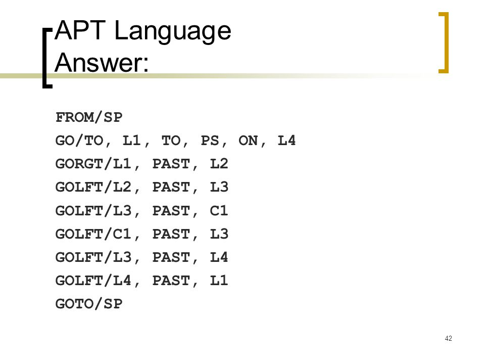 42 APT Language Answer: FROM/SP GO/TO, L1, TO, PS, ON, L4 GORGT/L1, PAST, L2 GOLFT/L2, PAST, L3 GOLFT/L3, PAST, C1 GOLFT/C1, PAST, L3 GOLFT/L3, PAST, L4 GOLFT/L4, PAST, L1 GOTO/SP