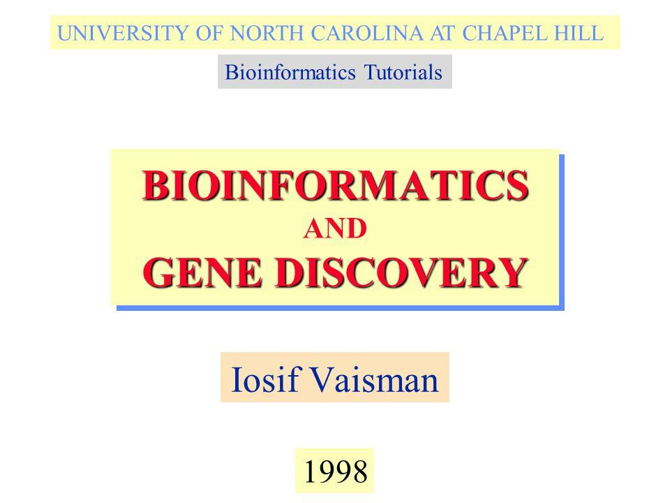 BIOINFORMATICS GENE DISCOVERY BIOINFORMATICS AND GENE DISCOVERY Iosif Vaisman 1998 UNIVERSITY OF NORTH CAROLINA AT CHAPEL HILL Bioinformatics Tutorials