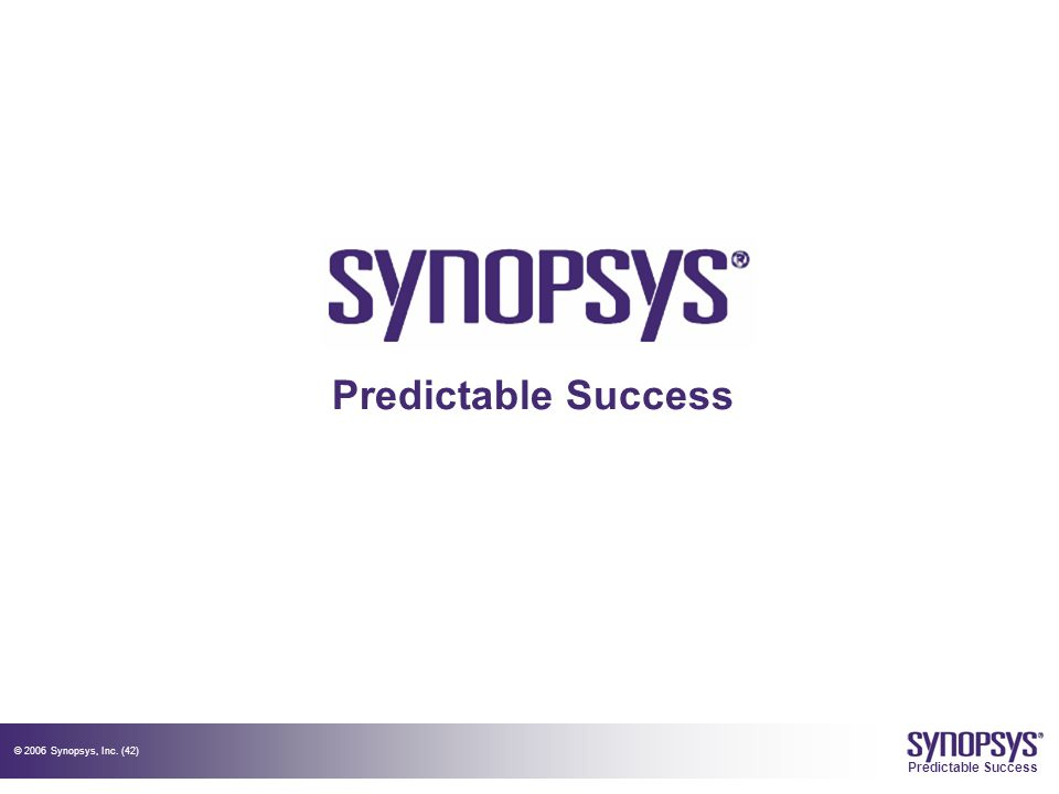 © 2006 Synopsys, Inc. (42) Predictable Success