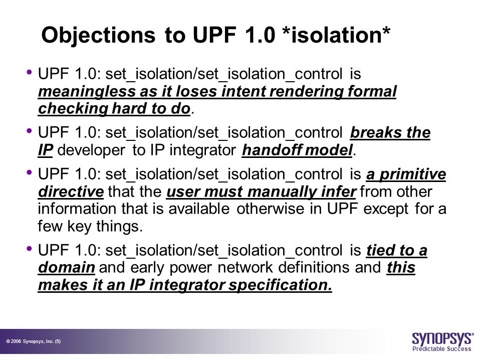 © 2006 Synopsys, Inc.(6) Predictable Success Objectives for UPF 2.0 *isolation* 1.