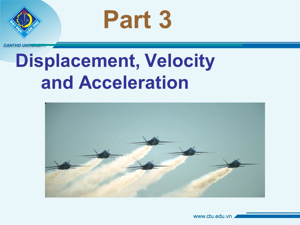 Part 3 Displacement, Velocity and Acceleration