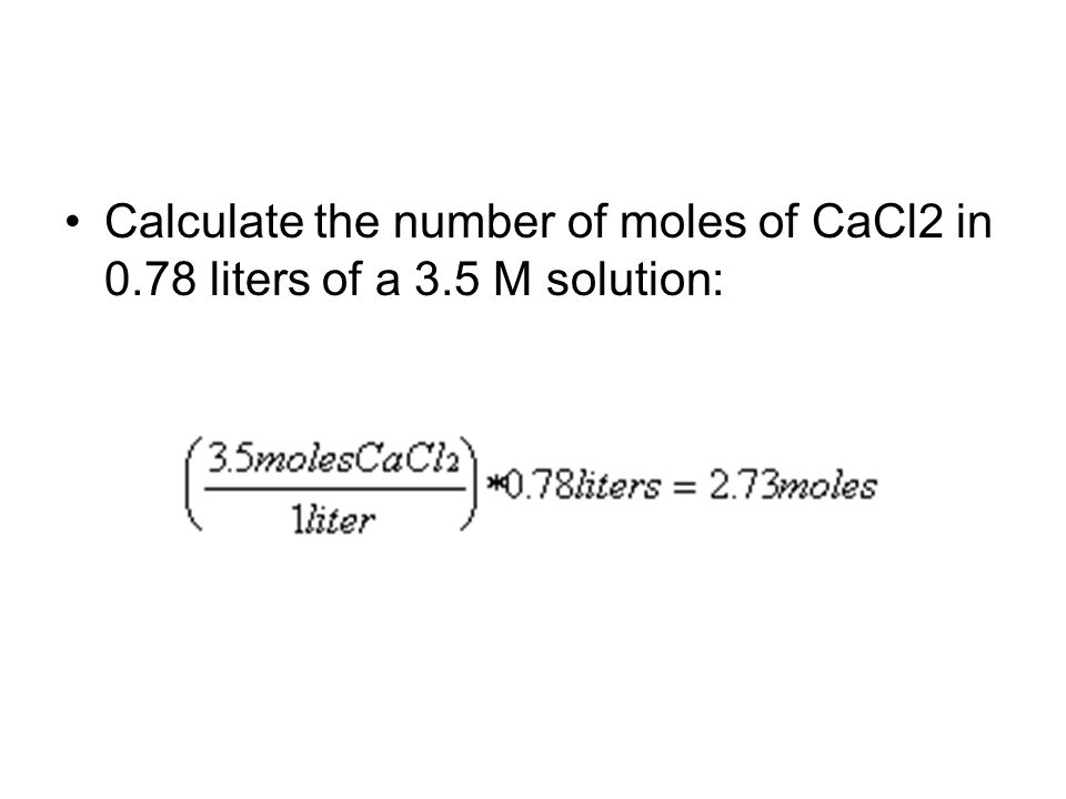 Calculate the number of moles of CaCl2 in 0.78 liters of a 3.5 M solution: