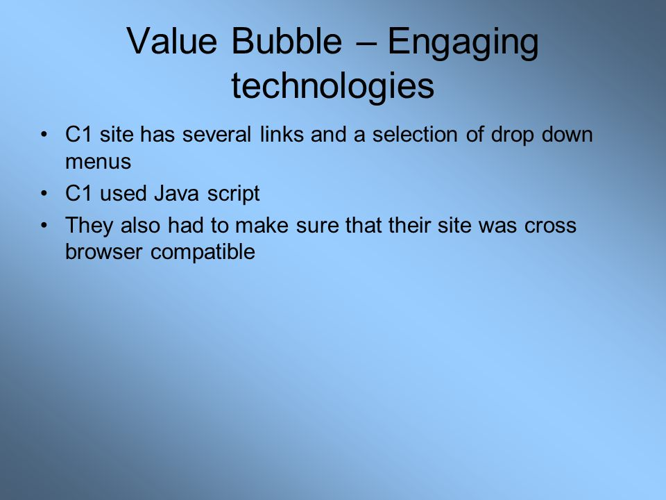 Value Bubble – Engaging technologies C1 site has several links and a selection of drop down menus C1 used Java script They also had to make sure that