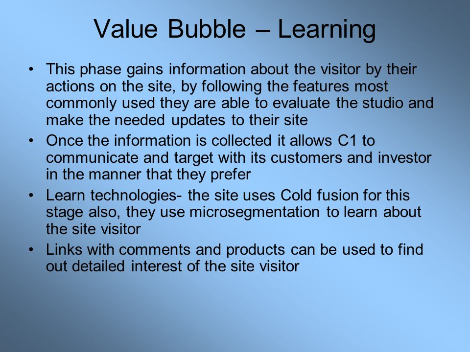 Value Bubble – Learning This phase gains information about the visitor by their actions on the site, by following the features most commonly used they