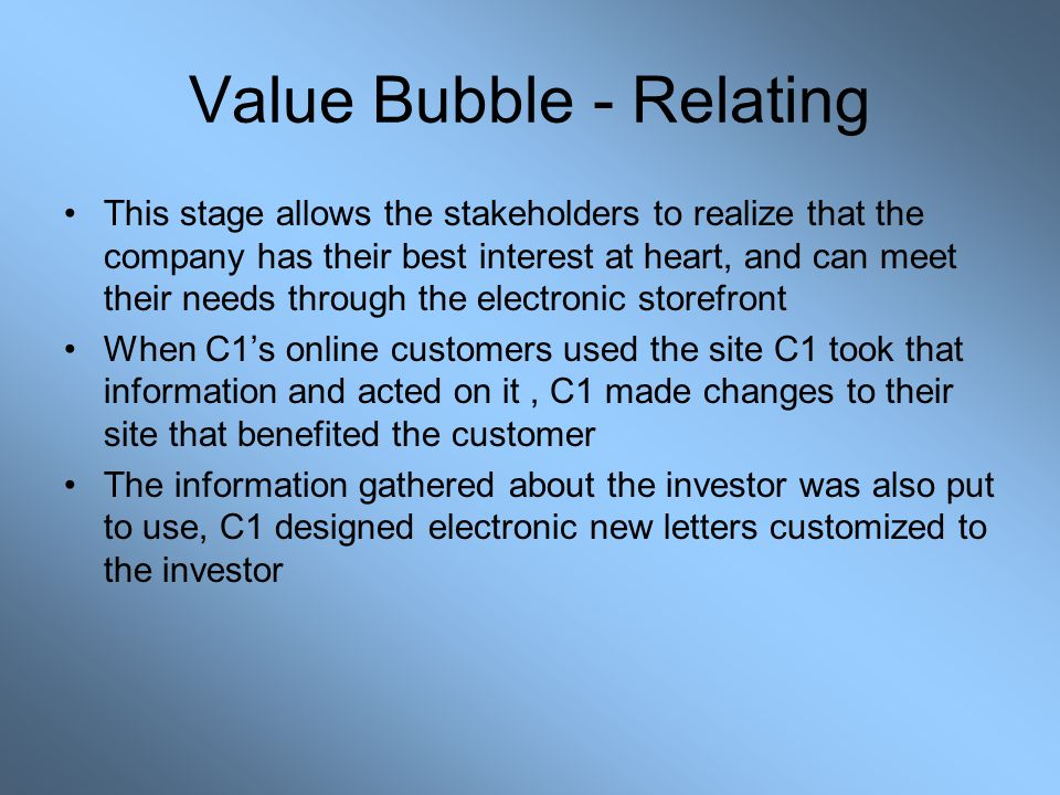 Value Bubble - Relating This stage allows the stakeholders to realize that the company has their best interest at heart, and can meet their needs thro