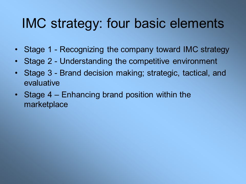 IMC strategy: four basic elements Stage 1 - Recognizing the company toward IMC strategy Stage 2 - Understanding the competitive environment Stage 3 -