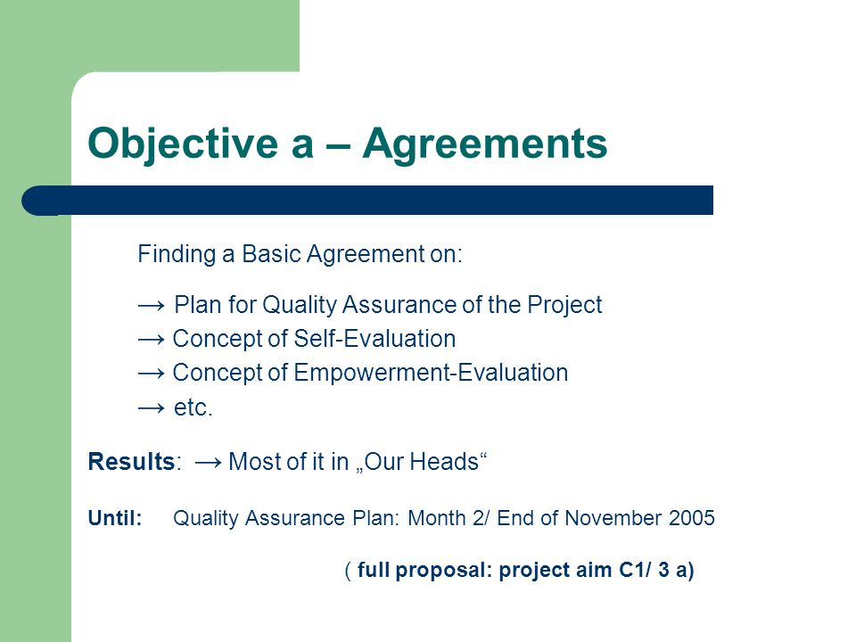Objective a – Agreements Finding a Basic Agreement on: → Plan for Quality Assurance of the Project → Concept of Self-Evaluation → Concept of Empowerment-Evaluation → etc.