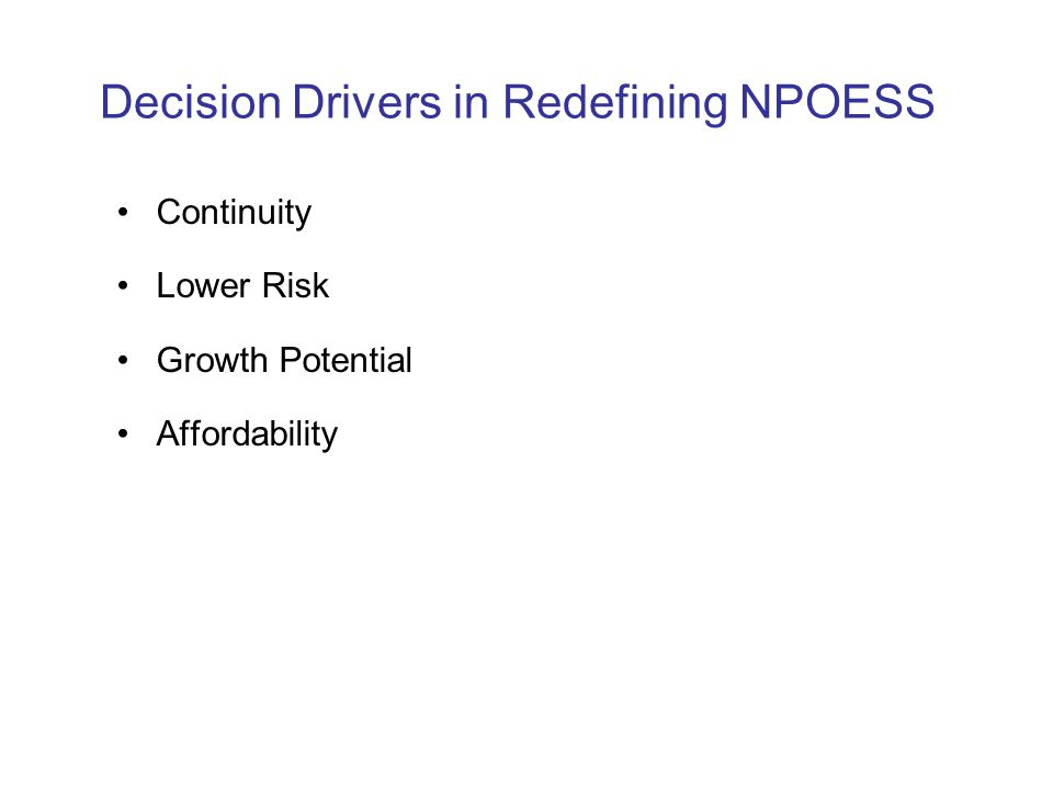 Decision Drivers in Redefining NPOESS Continuity Lower Risk Growth Potential Affordability