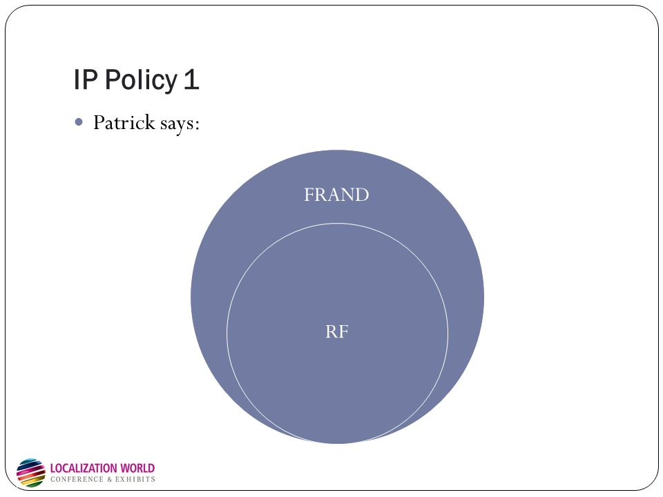 IP Policy 1 Patrick says: FRAND RF