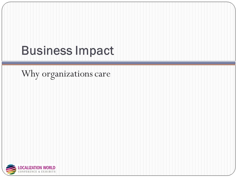 Business Impact Why organizations care