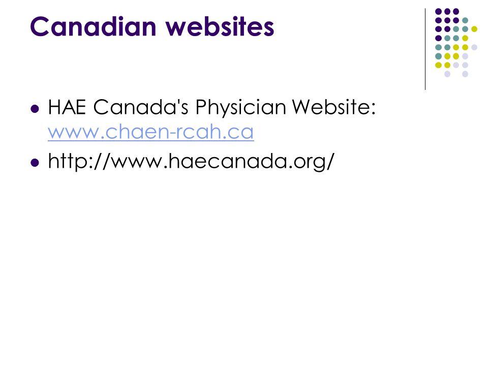 Canadian websites HAE Canada's Physician Website: www.chaen-rcah.ca www.chaen-rcah.ca http://www.haecanada.org/