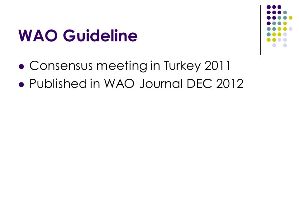 WAO Guideline Consensus meeting in Turkey 2011 Published in WAO Journal DEC 2012