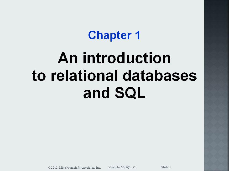Murach s MySQL, C1 © 2012, Mike Murach & Associates, Inc. Slide 1