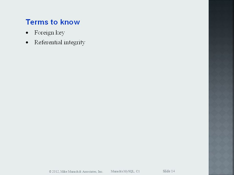Murach s MySQL, C1 © 2012, Mike Murach & Associates, Inc. Slide 14