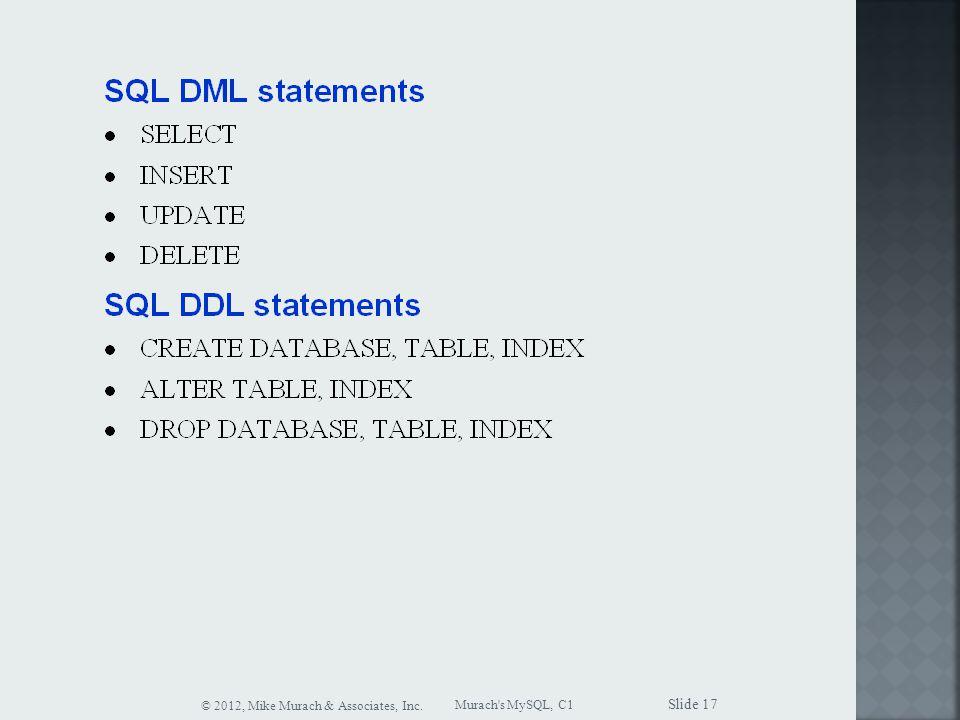 Murach s MySQL, C1 © 2012, Mike Murach & Associates, Inc. Slide 17