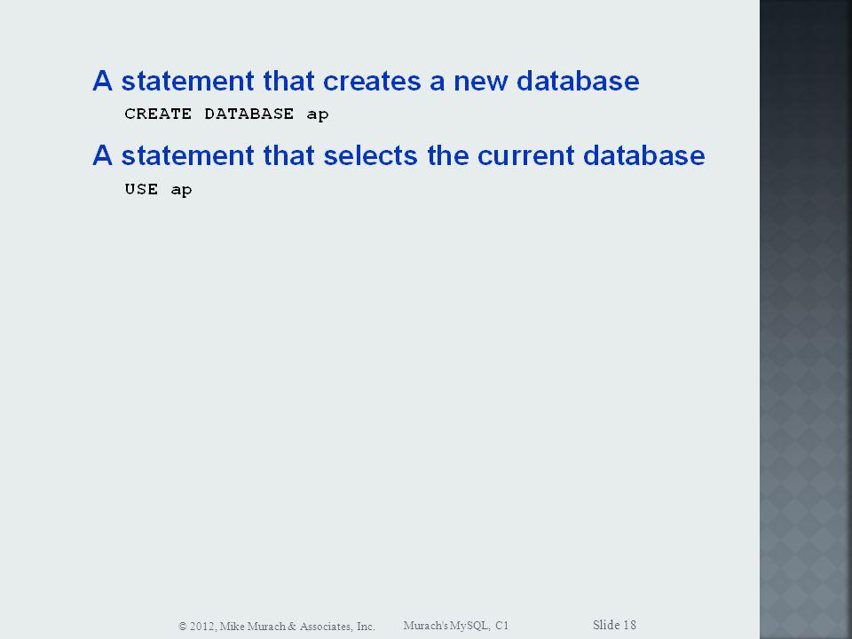 Murach s MySQL, C1 © 2012, Mike Murach & Associates, Inc. Slide 18
