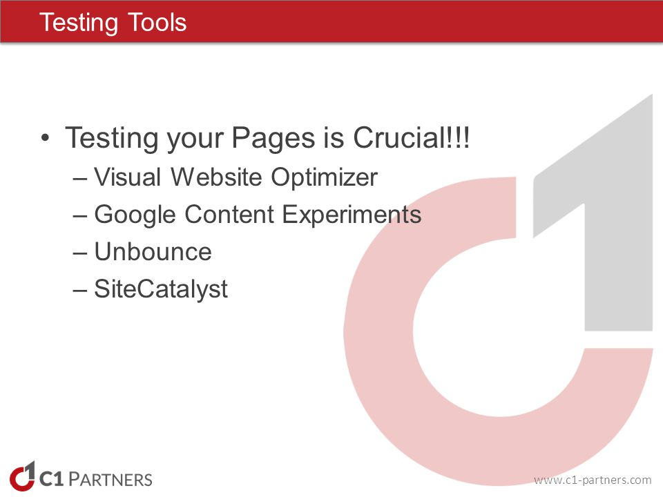 www.c1-partners.com Testing your Pages is Crucial!!.