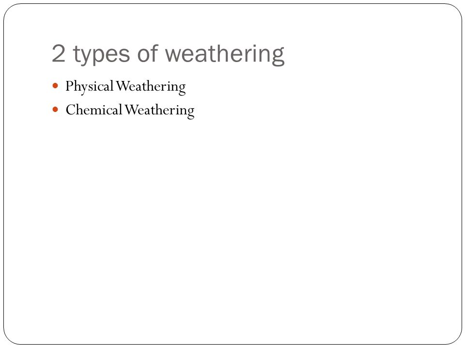 2 types of weathering Physical Weathering Chemical Weathering