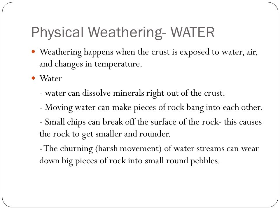 Physical weathering- Wind Wind (moving air) Blows sand and other broken bits of rock over the Earth's surface (This can also wear away rock)