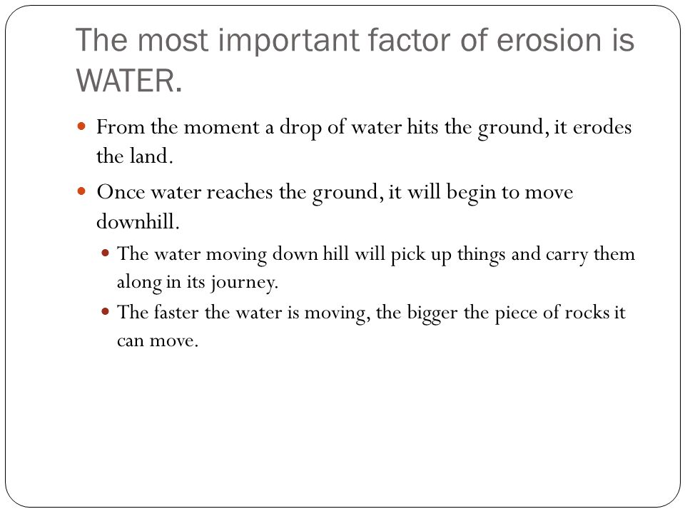 From the moment a drop of water hits the ground, it erodes the land.