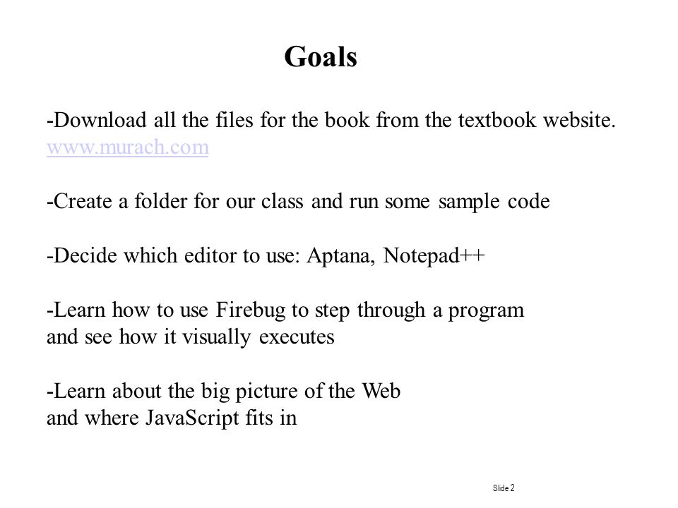 Slide 2 Goals -Download all the files for the book from the textbook website. www.murach.com -Create a folder for our class and run some sample code -