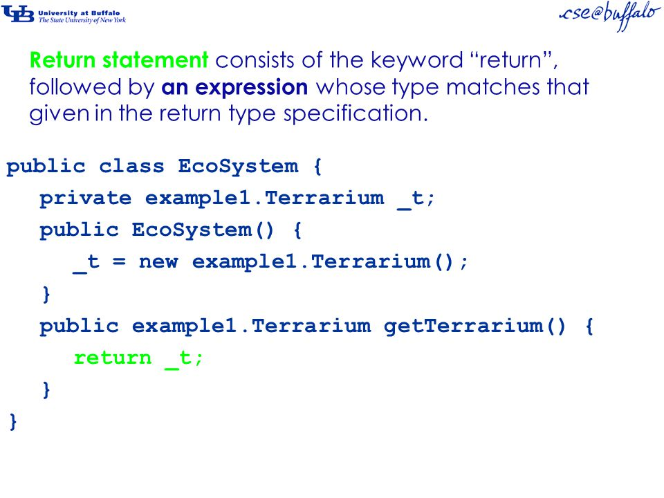 "Return statement consists of the keyword ""return"", followed by an expression whose type matches that given in the return type specification. public cl"