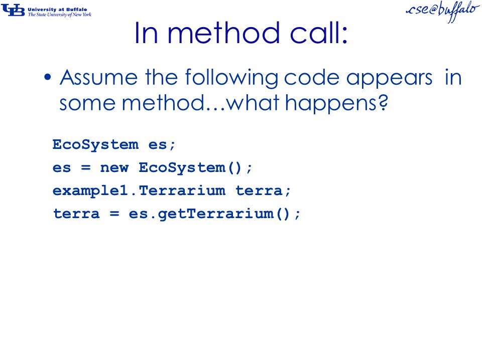 In method call: Assume the following code appears in some method…what happens.