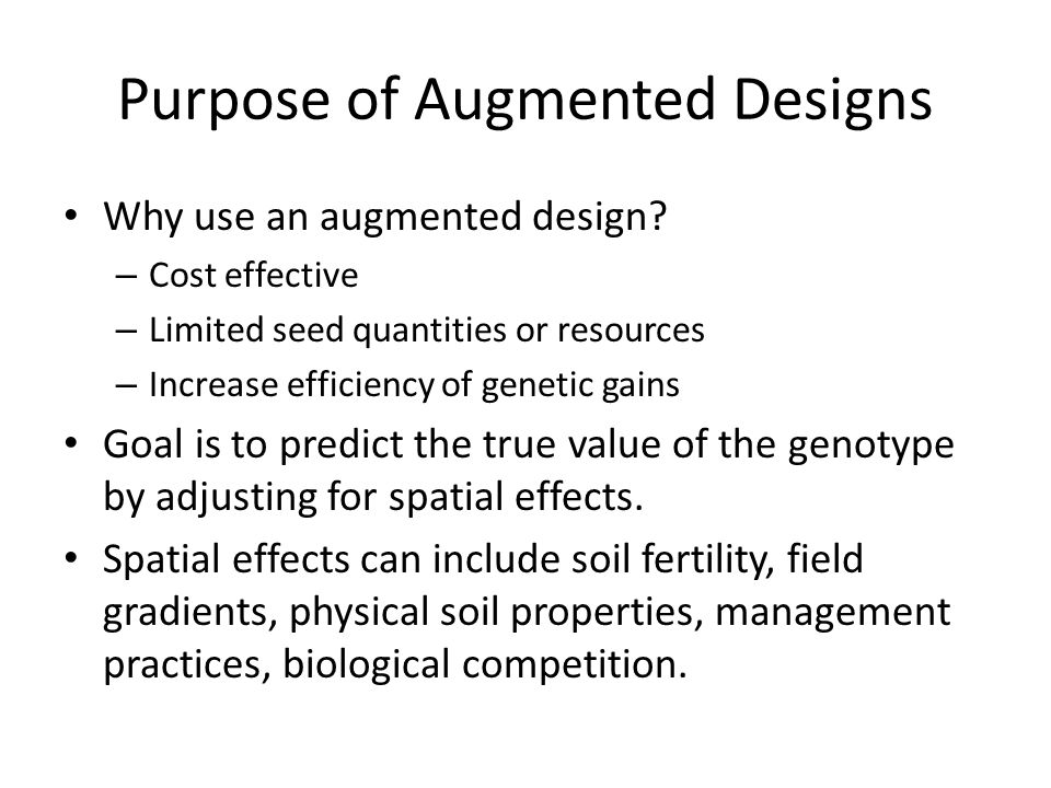 Purpose of Augmented Designs Why use an augmented design.