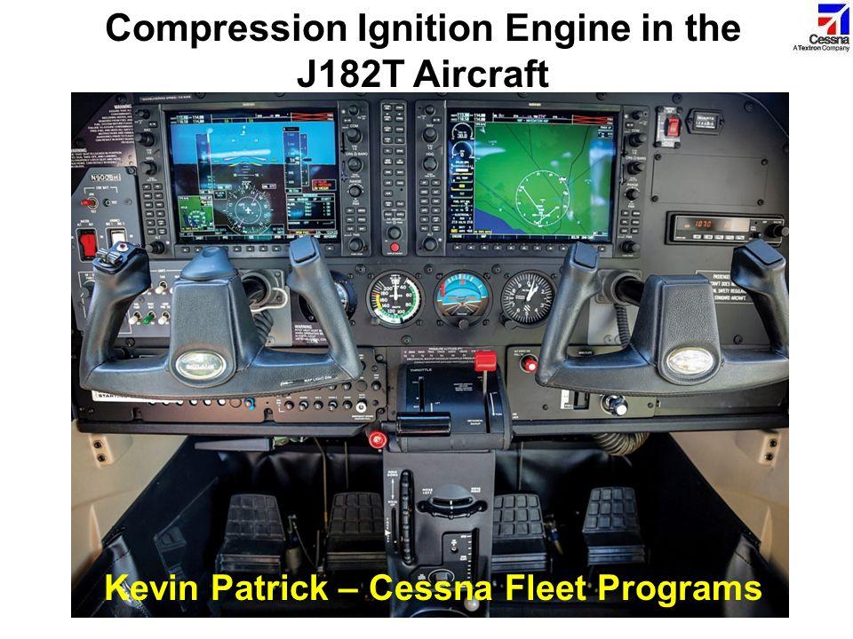 Cessna Single Engine Aircraft Maintenance Kevin Patrick – Cessna Field Service Compression Ignition Engine in the J182T Aircraft Kevin Patrick – Cessn
