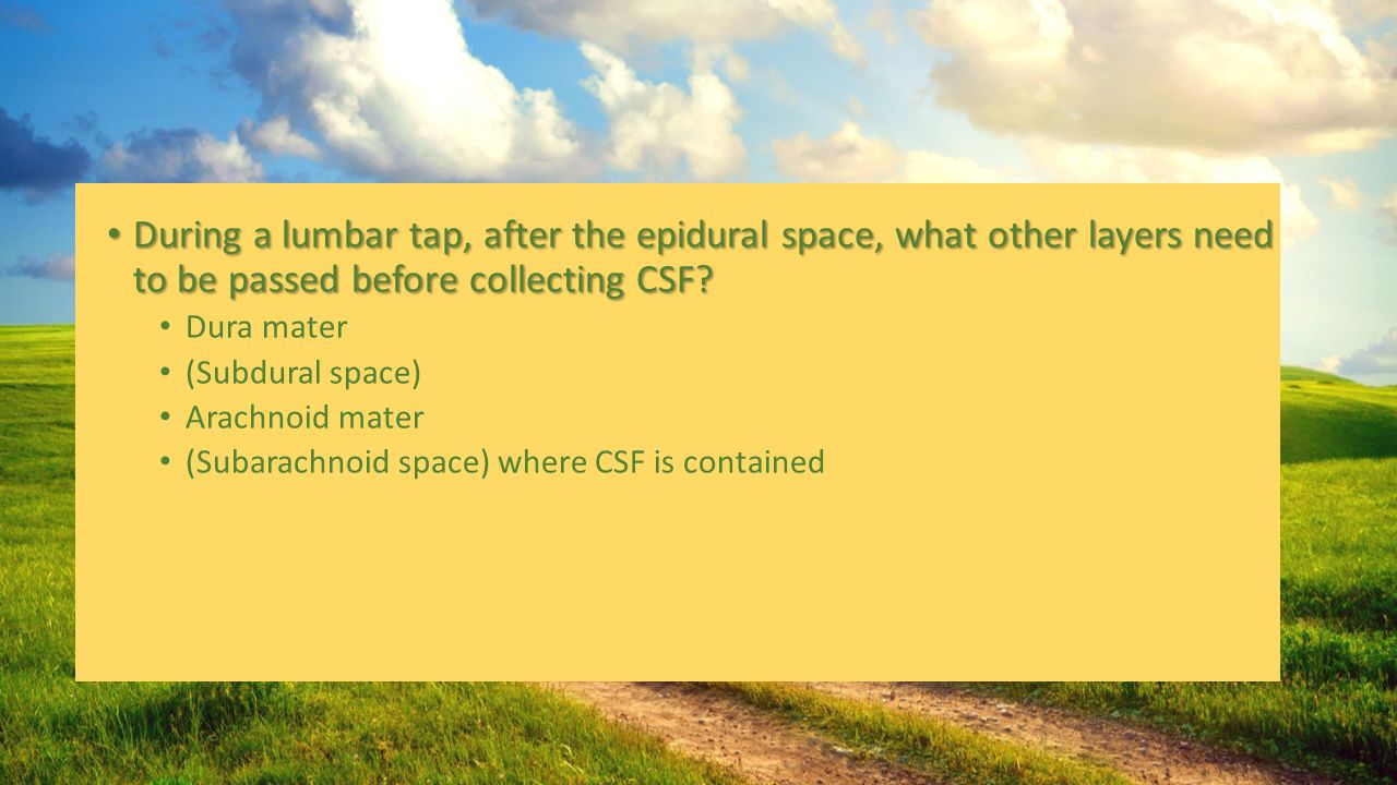 During a lumbar tap, after the epidural space, what other layers need to be passed before collecting CSF? During a lumbar tap, after the epidural spac