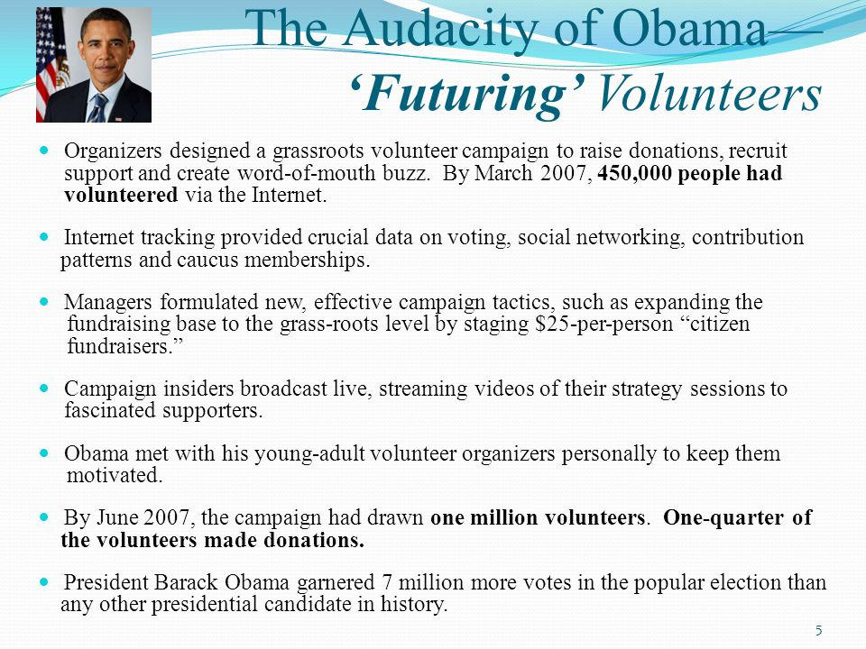 The Audacity of Obama— 'Futuring' Volunteers Organizers designed a grassroots volunteer campaign to raise donations, recruit support and create word-of-mouth buzz.