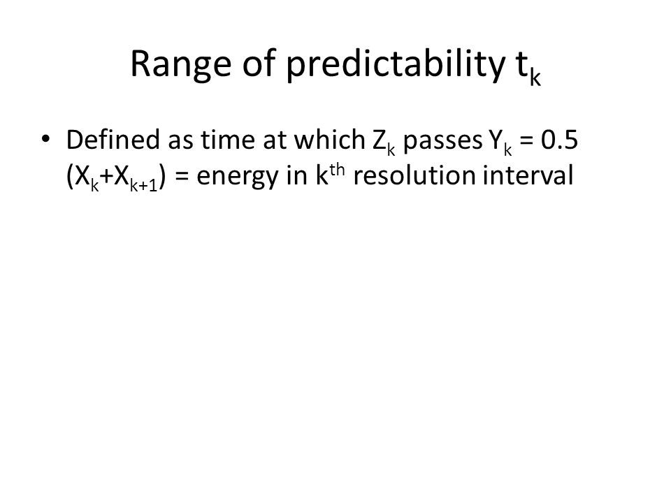 Range of predictability t k Defined as time at which Z k passes Y k = 0.5 (X k +X k+1 ) = energy in k th resolution interval