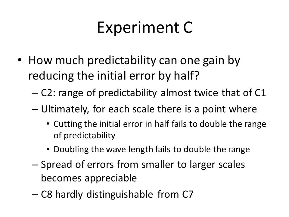 Experiment C How much predictability can one gain by reducing the initial error by half.