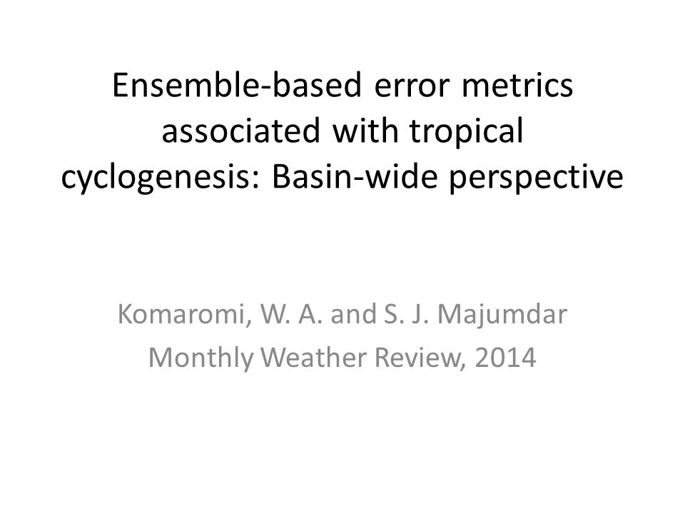 Ensemble-based error metrics associated with tropical cyclogenesis: Basin-wide perspective Komaromi, W.