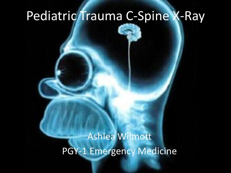 Pediatric Trauma C-Spine X-Ray Ashlea Wilmott PGY-1 Emergency Medicine