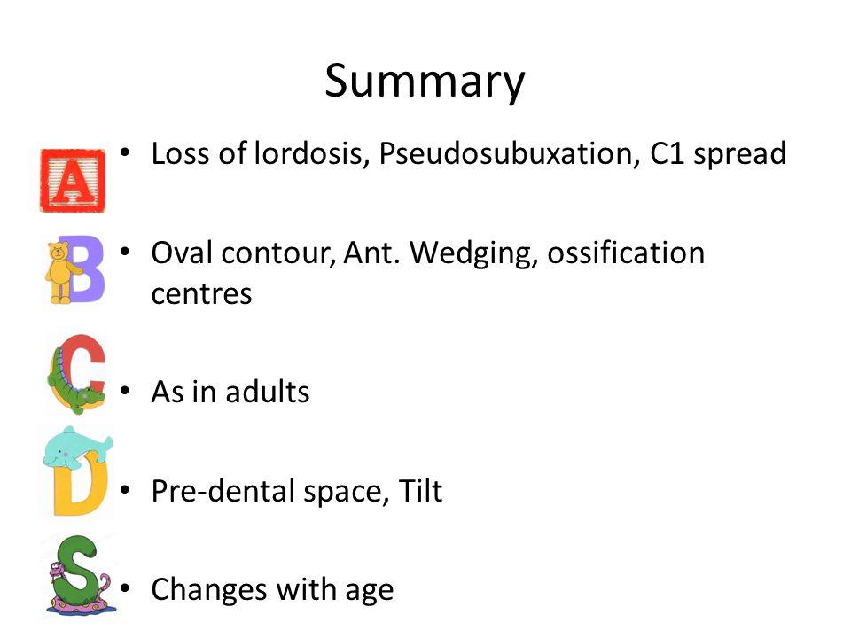 Summary Loss of lordosis, Pseudosubuxation, C1 spread Oval contour, Ant.