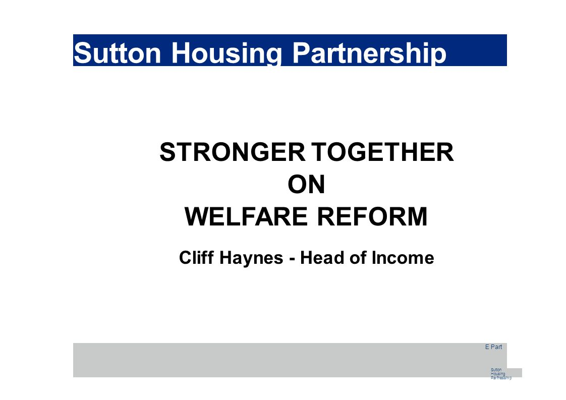 Sutton Housing Partnership London Borough of Sutton ALMO - 2006 6150 tenants - 1400 leaseholders Relatively small Partnerships and team working R Part Sutton Housing Partnership