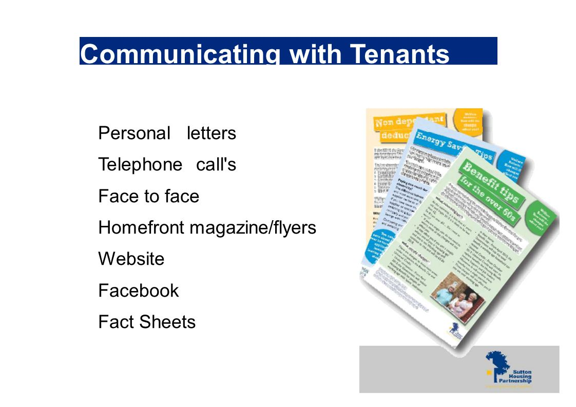 Communicating with Tenants Personal letters Telephone call s Face to face Homefront magazine/flyers Website Facebook Fact Sheets
