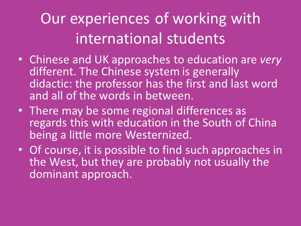Our experiences of working with international students Chinese and UK approaches to education are very different.