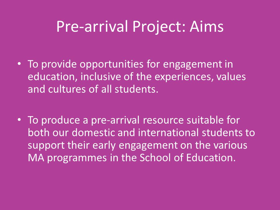 Pre-arrival Project: Aims To provide opportunities for engagement in education, inclusive of the experiences, values and cultures of all students. To