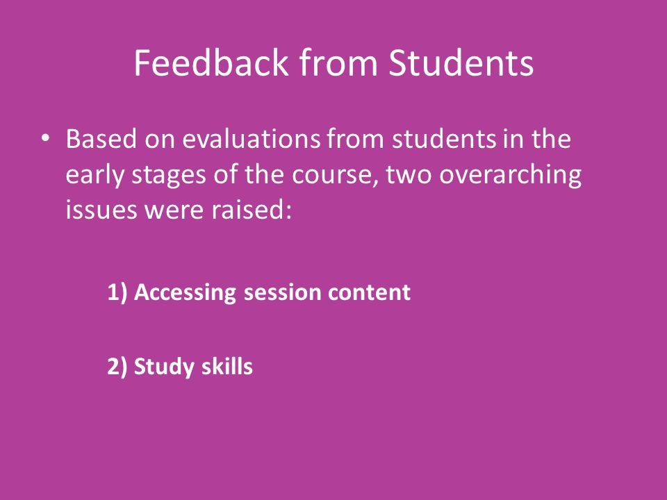 Feedback from Students Based on evaluations from students in the early stages of the course, two overarching issues were raised: 1) Accessing session